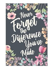 Never Forget the Difference You've  Make