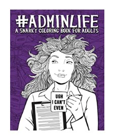 Admin Life - A Snarky Coloring Book for Adults