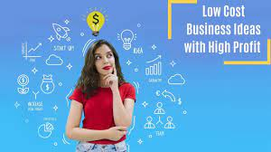 Low-cost Business Ideas with High profits